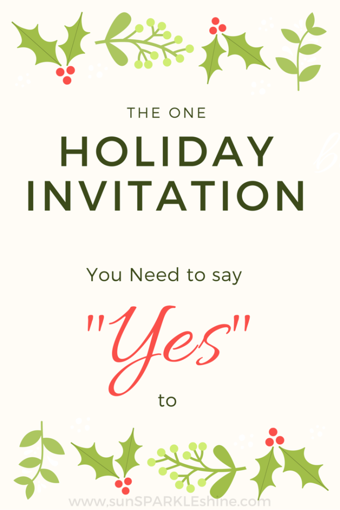 Are the holidays overwhelming you? Too many things demanding your time? Say yes to this one holiday invitation and find the rest your soul longs for.