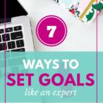 7 Ways to Set Goals Like an Expert
