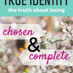 True Identity: The Truth About Being Chosen and Complete