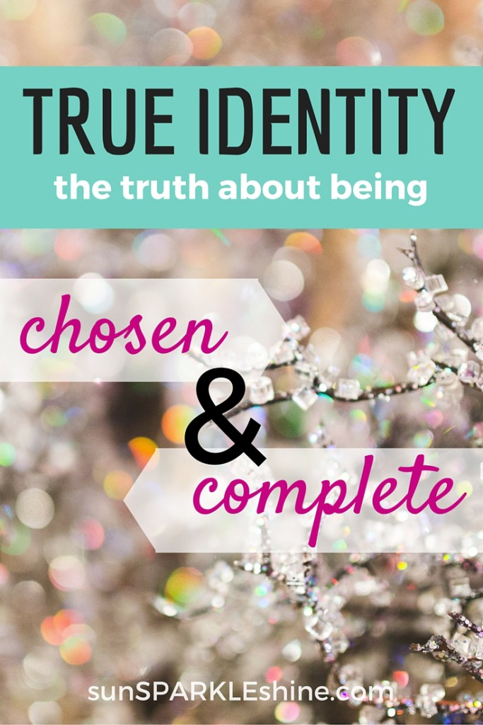 True Identity - what it means to be chosen and complete. SunSparkleShine.com