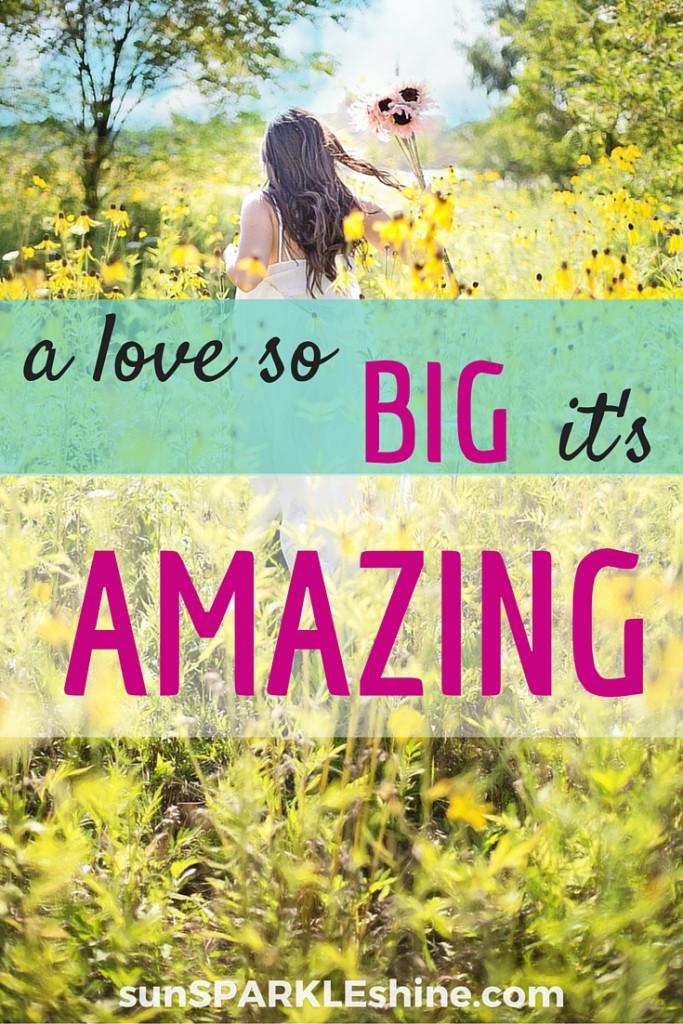 A Love So Big Its Amazing Sunsparkleshine