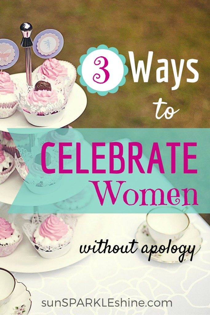 Here are three ways to celebrate women without apology. Celebrate Literacy and Women!