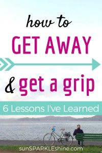 How to Get Away and Get A Grip Now