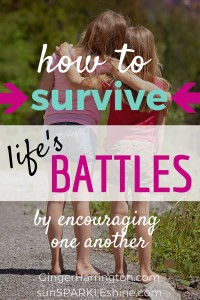 How to Survive Life's Battles by Encouraging One Another