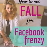 How to Not Fall for Facebook Frenzy