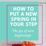How to Put a New Spring in Your Step: The joy of new beginnings