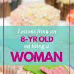 Lessons from an Eight-Year Old on Being a Woman