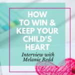How to Win and Keep Your Child's Heart