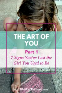 The Art of You – 7 Signs You've Lost the Girl You Used to Be