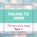 Failing to Shine — The Face of An Angel (Part 1)