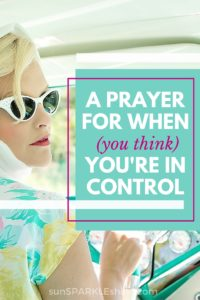 A Prayer for When (You Think) You're In Control