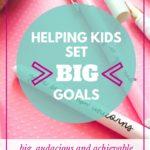 Helping Kids Set Goals: Big, Audacious and Achievable