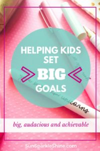 Helping Kids Set Goals: Big, Audacious and Achievable