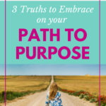 3 Truths to Embrace on Your Path to Purpose