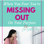 When You Fear You're Missing Out on Your Purpose