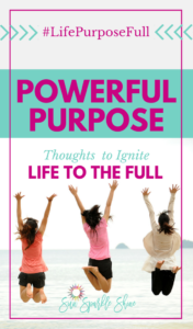 Powerful Purpose Thoughts to Ignite Life to the Full