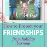 How to Protect Your Friendships from Holiday Burnout