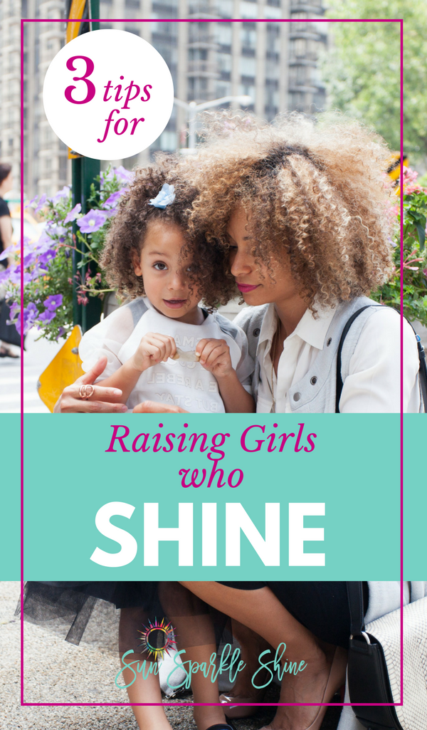 Raising Girls Who Shine: 3 Things You Must Know | SunSparkleShine.com