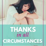 Give thanks in all circumstances? Does God really mean we thank Him even for the bad? Even when we're hurting and life is unfair? Even then God? Surely God has something else in mind. Or does he? Let's see what the Bible says. This is part of the #GratefulHeart series on SunSparkleShine.com and LoriSchumaker.com.