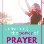 Back to the Basics – How to Unleash the Power of Prayer