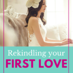 Back to the Basics – Rekindling your First Love
