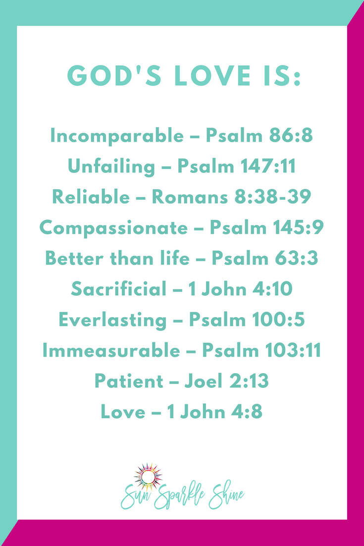 What's better than a fairy-tale romance? A love that is complete, unchanging and unending. That's the kind of love we find in God and it's the love that the Bible describes so well for us. Look at these scriptures. How many more ways can you describe God's love?