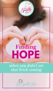 Finding Hope When You Didn't See That Brick Coming