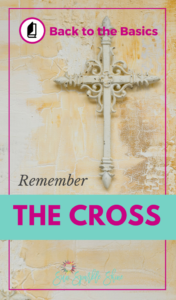 Back to the Basics – Remember the Cross