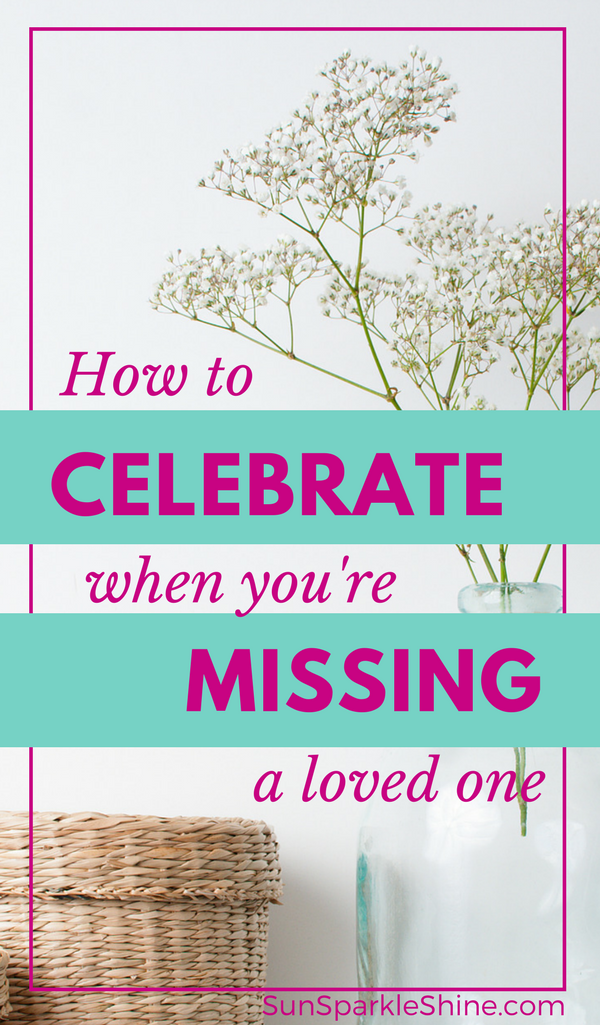How to Celebrate When You're Missing A Loved One - SunSparkleShine.com - PIN