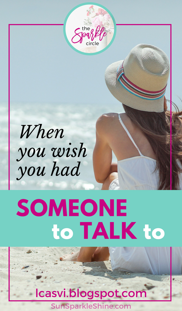 When you wish you had someone to talk to, where do you turn? Hope | Encouragement | Christian Women | Friendship | Community | SunSparkleShine.com