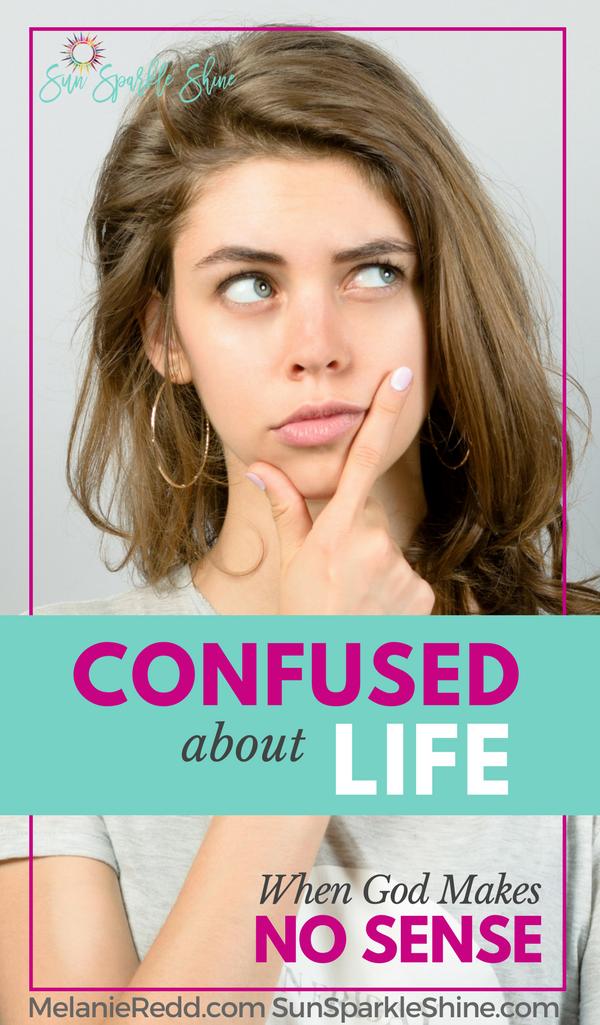 Confused about Life - When God makes no sense - SunSparkleShine.com