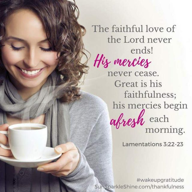 Gods mercies begin afresh every morning They never cease becausehellip