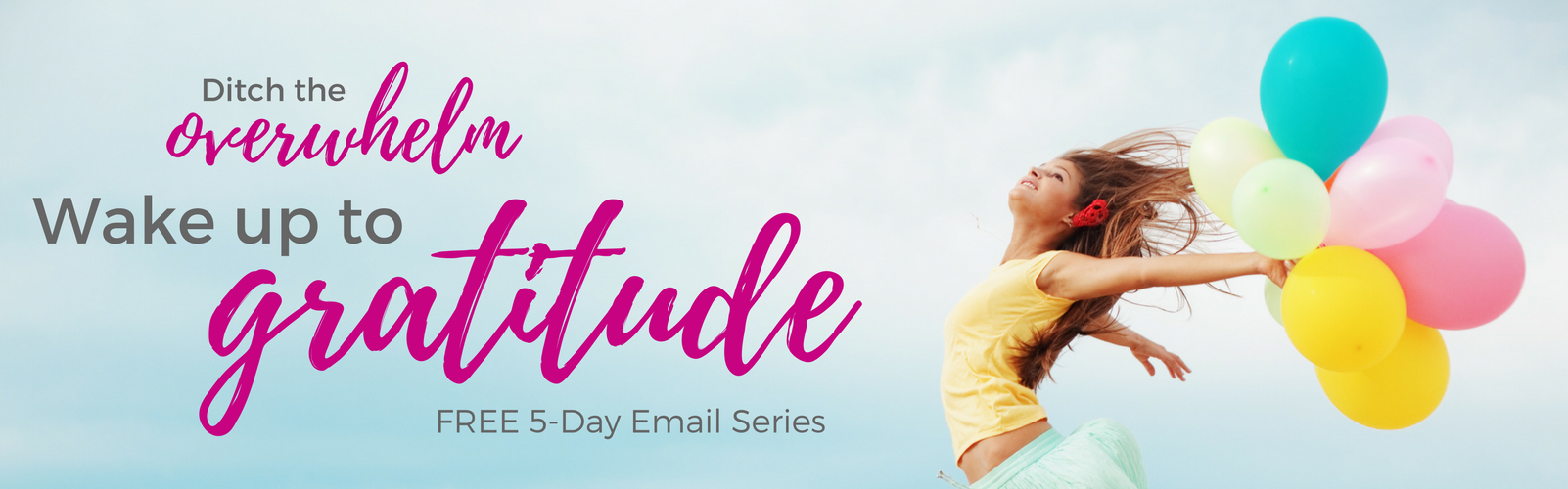 Wake up to Gratitude - Free 5-Day Email Series - Inspire thankfulness and develop an attitude of gratitude.