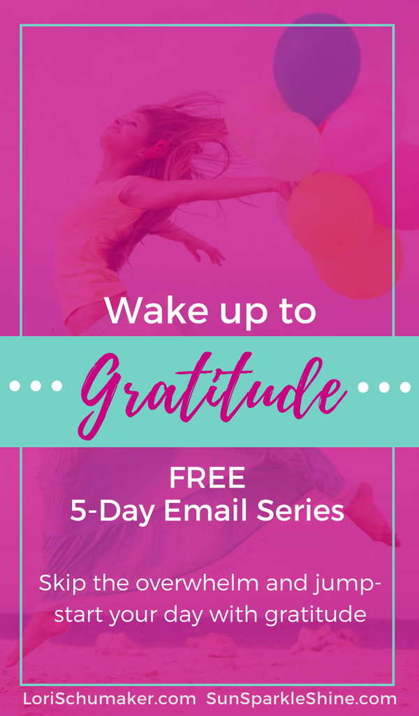 Wake Up to Gratitude - 5-day email series all about focusing our hearts on blessings not on overwhelm. SunSparkleShine.com