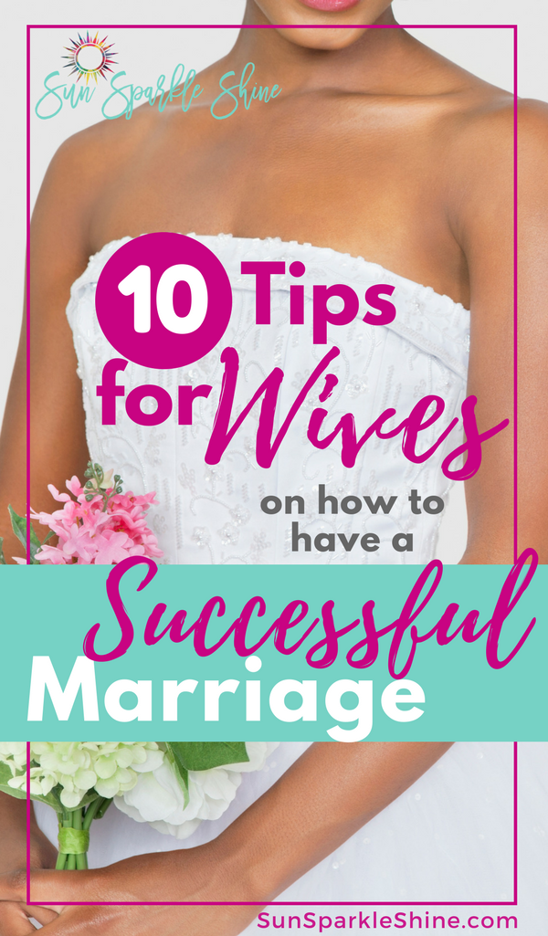 10 tips for wives on how to have a successful marriage - SunSparkleShine.com #marriage #christianmarriage #marriageadvice